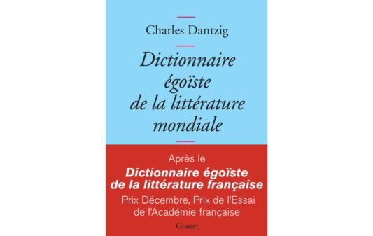 Couv_charles-dantzig-dictionnaire-egoiste-de-litterature-mondiale