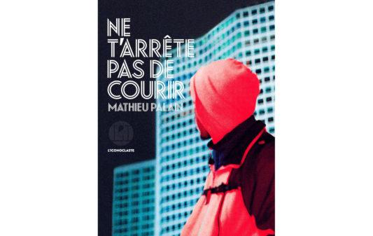 MATHIEU-PALAIN-Ne-t-arrete-pas-de-courir_Couv